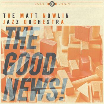 The Good News - Matt Nowlin Jazz Orchestra